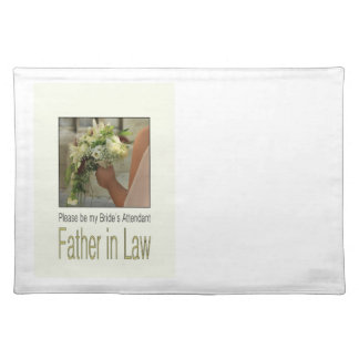 Father in Law  Please be bride's attendant Cloth Place Mat