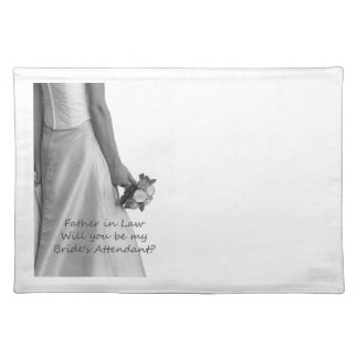 Father in Law  Please be bride's attendant Cloth Placemat