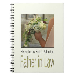 Father in Law  Please be bride's attendant Spiral Notebook