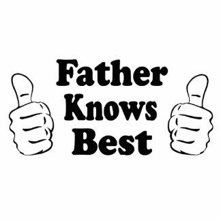 Father Knows Best. Design for dads, grandfathers. Cutout