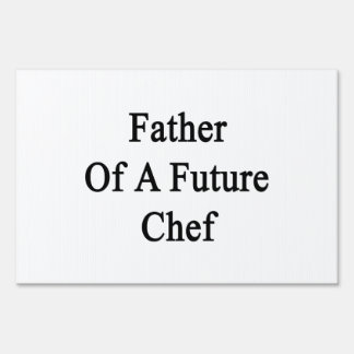Father Of A Future Chef Lawn Sign