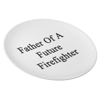 Father Of A Future Firefighter Party Plate