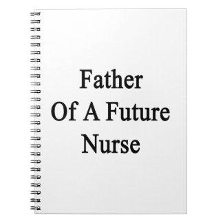 Father Of A Future Nurse Spiral Notebook
