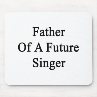 Father Of A Future Singer Mouse Pads