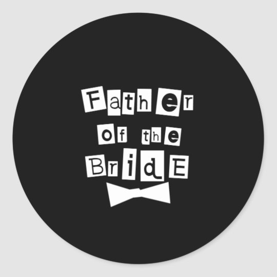 Father of Bride White on Black Classic Round Sticker
