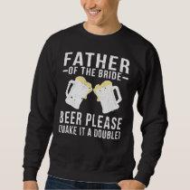 Father Of The Bride Beer Please Sweatshirt