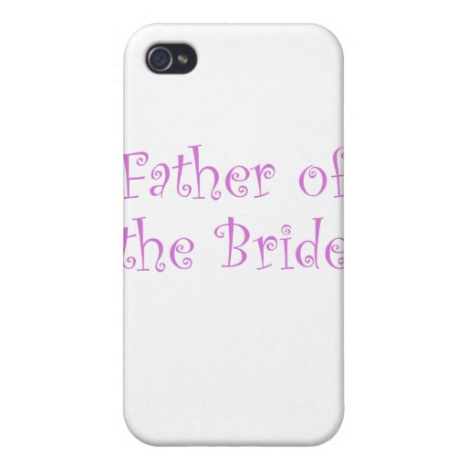 Father of the bride iPhone 4 cases