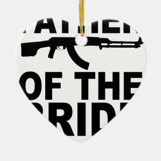 Father of the Bride with Gun T-Shirts.png Ceramic Ornament