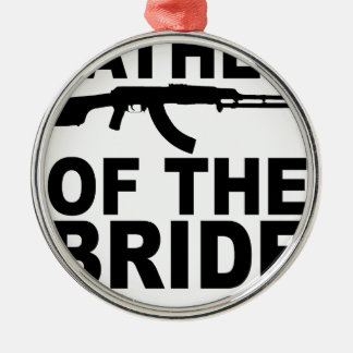 Father of the Bride with Gun T-Shirts.png Metal Ornament