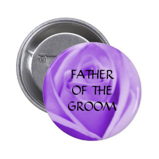 Father of the GROOM - lavender rose button