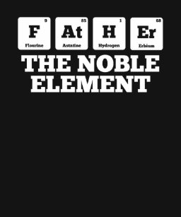 Father The Noble Element Fathers Day Funny Tshirt