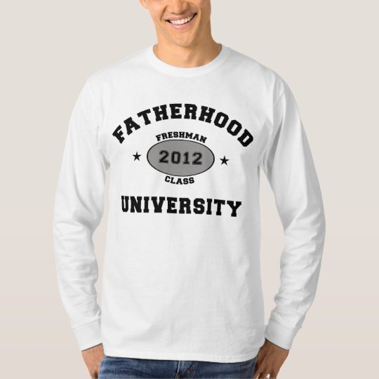Fatherhood 2012 Freshman T-Shirt