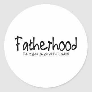 Fatherhood: the toughest job you'll ever endure classic round sticker