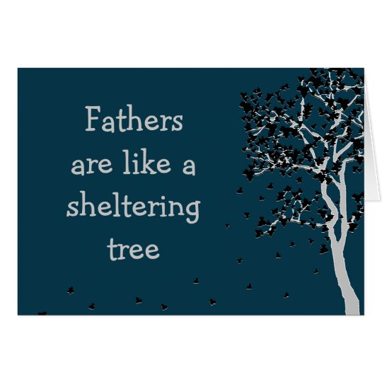 Fathers are like a sheltering tree ~ Card
