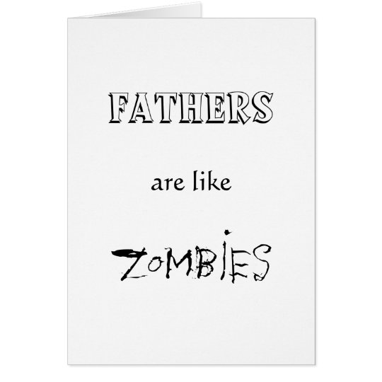 FATHERS ARE LIKE ZOMBIES CARD