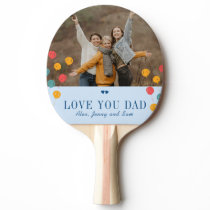 Father's Day custom photo and text love you dad Ping Pong Paddle