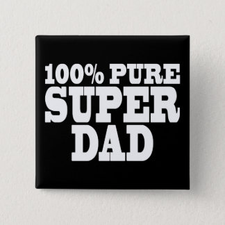 Fathers Day & Dads Birthdays : 100% Pure Super Dad Button