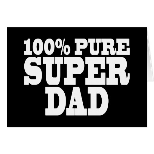 Fathers Day & Dads Birthdays : 100% Pure Super Dad Card