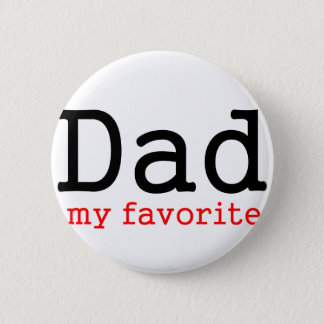 Father's Day Gift - Dad My Favorite Pinback Button