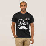 Father's Day I Love My Dad T-Shirt