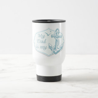 """Father's Day - """"My Dad is my Anchor"""" on White Travel Mug"""