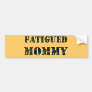 Fatigued Mommy Bumper Sticker