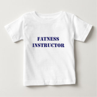Fatness Instructor Baby T-Shirt