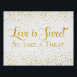 "Faux Gold Glitter Confetti Wedding Dessert Sign<br><div class=""desc"">Featuring Faux Gold glitter confetti/dots with white background It is the sign for the desserts and it says &quot;love is sweet, so take a treat&quot; Matching Return address label, Bridesmaid, Maid of Honor, Matron of Honor, Junior Bridesmaid Cards and more are available. If you don&#39;t see what you want, drop...</div>"