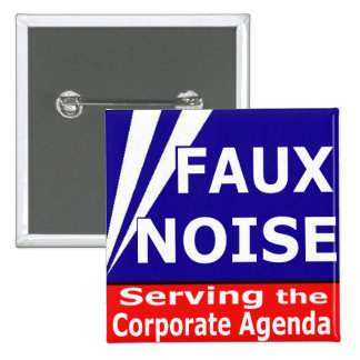 Faux Noise Serving the Corporate Agenda Pin