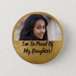 """Faux Shimmer Gold Proud Parent Graduation Photo Button<br><div class=""""desc"""">Shout out to the world that you are proud of your graduate! Monogram faux shimmer gold photo graduation button. Add your favorite senior photo and proudly wear a button at a graduation ceremony and graduation party!</div>"""