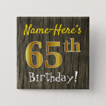 Faux Wood, Faux Gold 65th Birthday   Custom Name Button