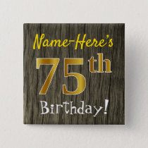 Faux Wood, Faux Gold 75th Birthday   Custom Name Button