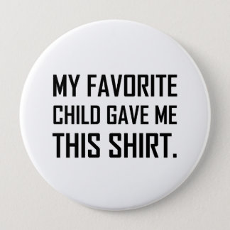 Favorite Child Gave Me This Shirt Button