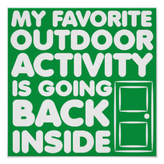 Favorite Outdoor Activity Is Inside Funny Poster