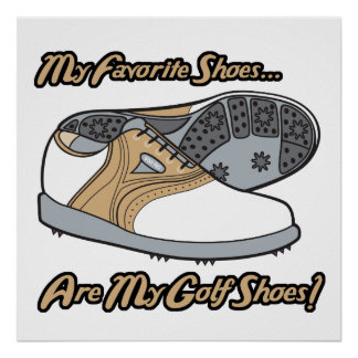 favorite shoes are my golf shoes posters