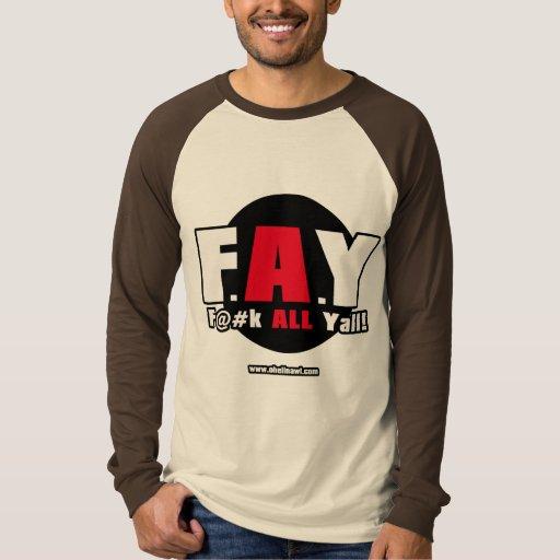 FAY! F@#K ALL Yall!! T Shirt