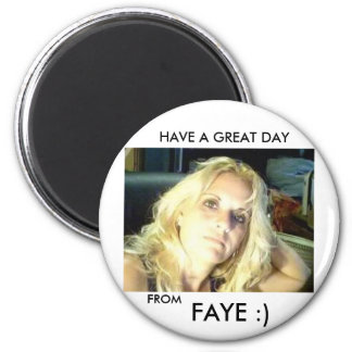 fayes photo for zazzle, HAVE A GREAT DAY , FAYE... Magnets