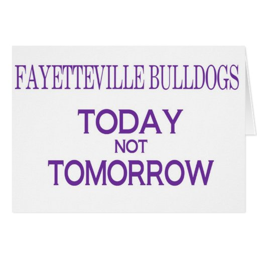 Fayetteville Bulldogs Today not Tomorrow Card