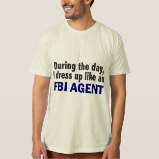 FBI Agent During The Day Shirts