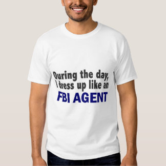 FBI Agent During The Day T Shirts