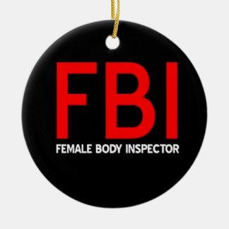 FBI Female Body Inspector Ceramic Ornament
