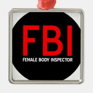 FBI Female Body Inspector Metal Ornament