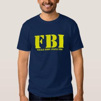 FBI - Female Body Inspector T Shirt