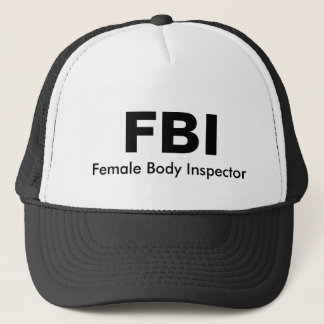 FBI, Female Body Inspector Trucker Hat