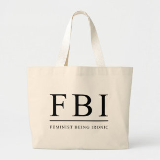 FBI | Feminist Being Ironic Funny Large Tote Bag