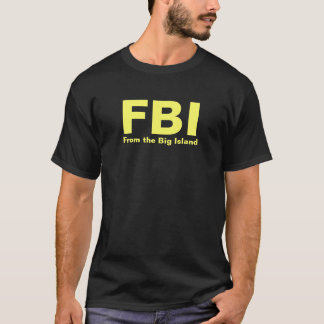FBI - From the Big Island T-Shirt