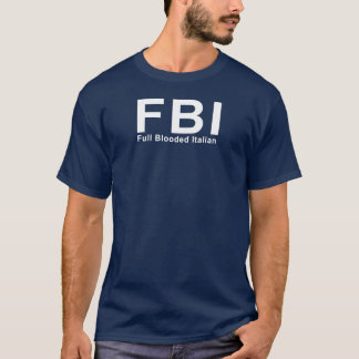 FBI (Full Blooded Italian) T-Shirt