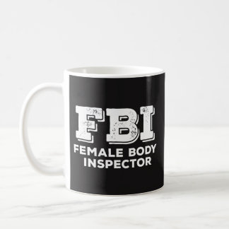 FBI Mug - Female Body Inspector - Coffee Lover