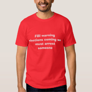 FBI warning  elections coming we must arrest so... T-shirt