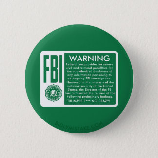 FBI WARNING! TRUMP IS F***ING CRAZY! BUTTON